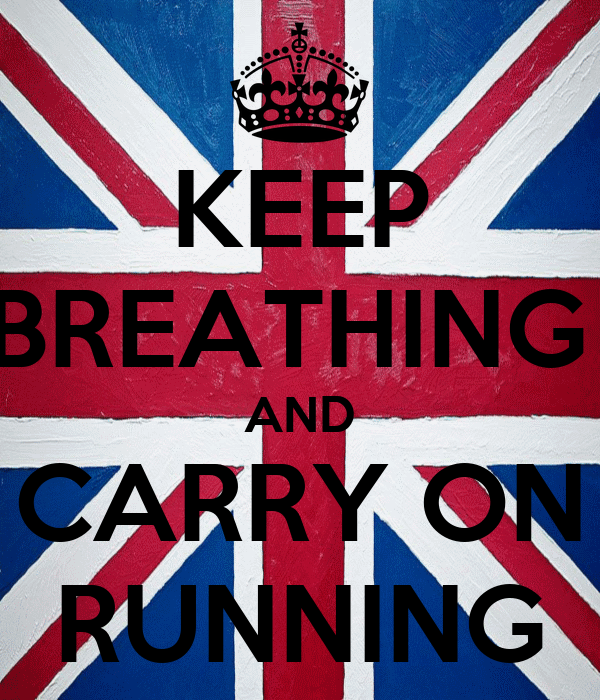KEEP BREATHING  AND CARRY ON RUNNING