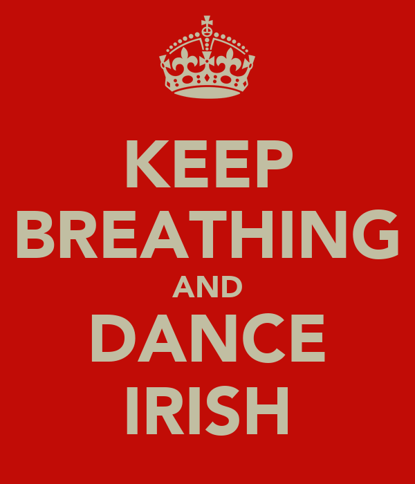 KEEP BREATHING AND DANCE IRISH