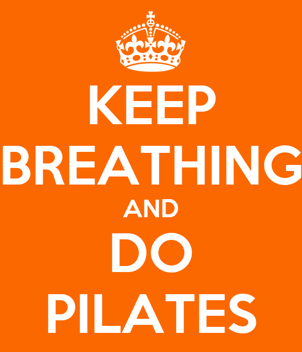 KEEP BREATHING AND DO PILATES