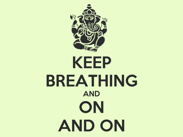 KEEP BREATHING AND ON AND ON