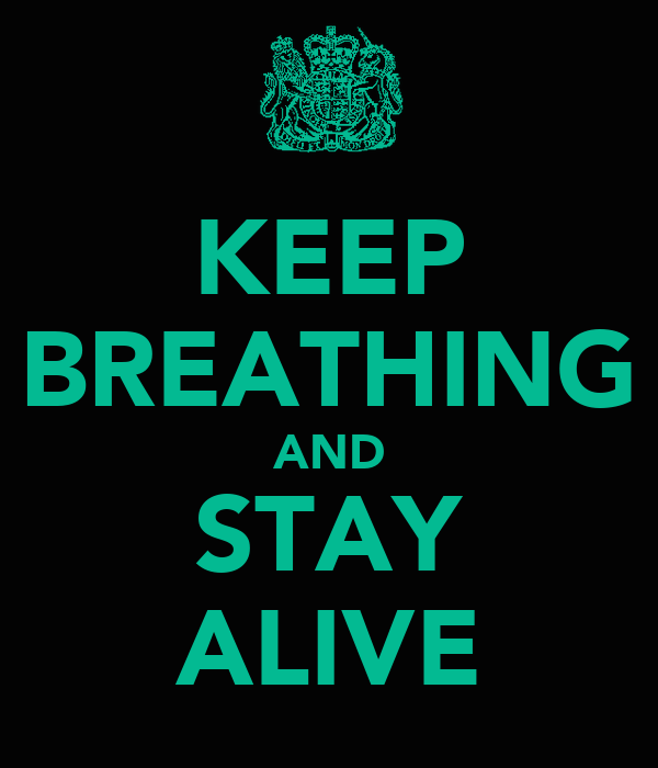 KEEP BREATHING AND STAY ALIVE