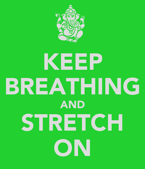 KEEP BREATHING AND STRETCH ON