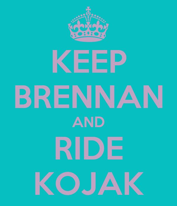 KEEP BRENNAN AND RIDE KOJAK