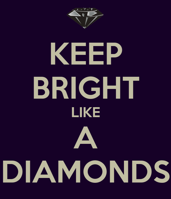 KEEP BRIGHT LIKE A DIAMONDS