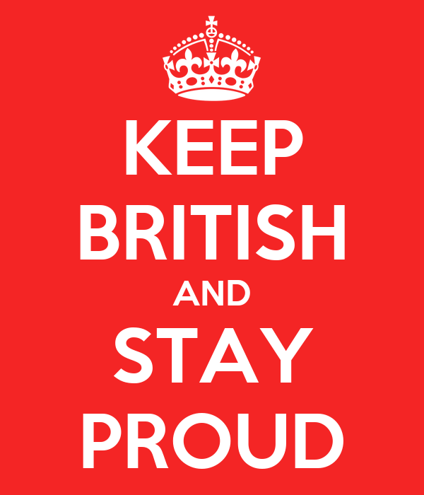 KEEP BRITISH AND STAY PROUD