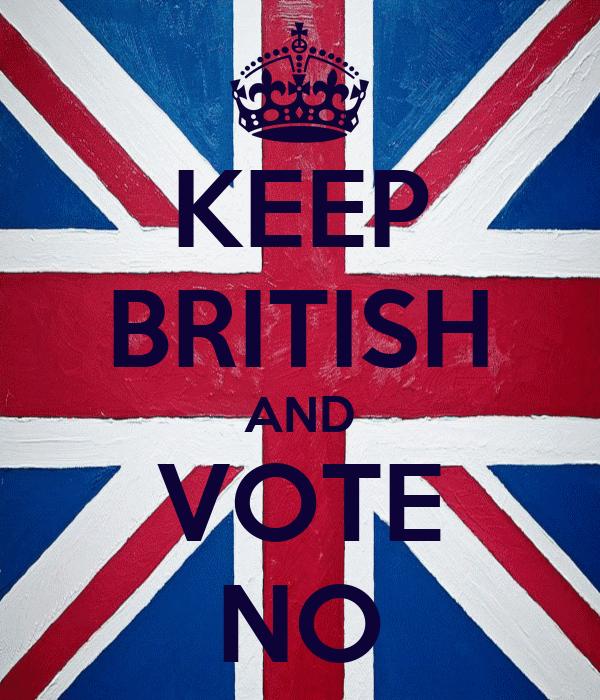 KEEP BRITISH AND VOTE NO