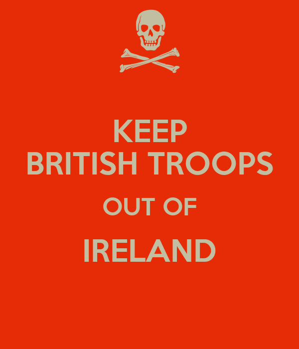 KEEP BRITISH TROOPS OUT OF IRELAND