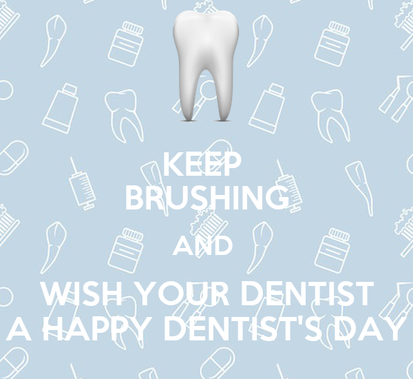 KEEP  BRUSHING AND  WISH YOUR DENTIST A HAPPY DENTIST'S DAY