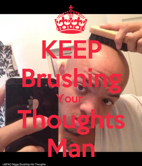 KEEP Brushing Your  Thoughts Man