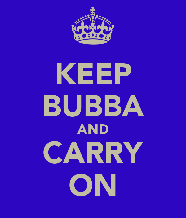 KEEP BUBBA AND CARRY ON