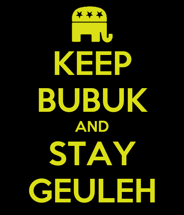 KEEP BUBUK AND STAY GEULEH