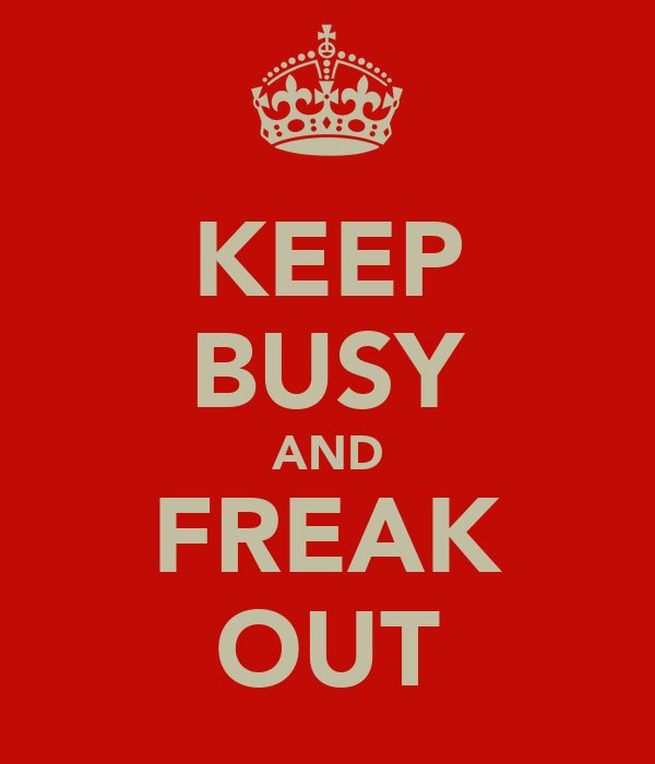 KEEP BUSY AND FREAK OUT