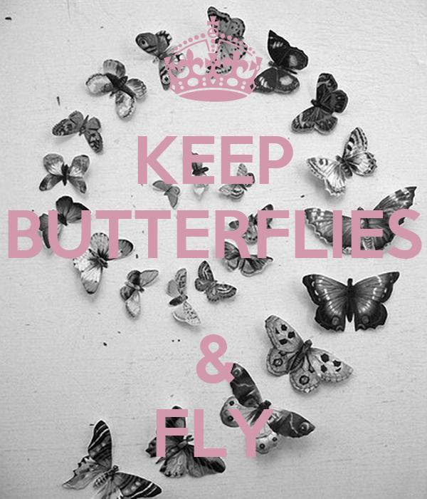 KEEP BUTTERFLIES  & FLY