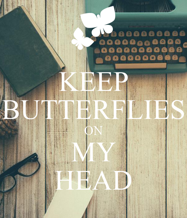 KEEP BUTTERFLIES ON MY HEAD
