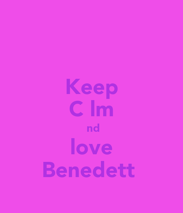 Keep Cαlm αnd love Benedettα