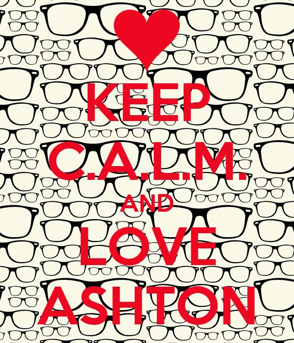 KEEP C.A.L.M. AND LOVE ASHTON