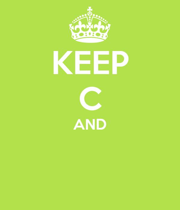 KEEP C AND