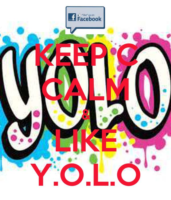 KEEP C CALM & LIKE Y.O.L.O