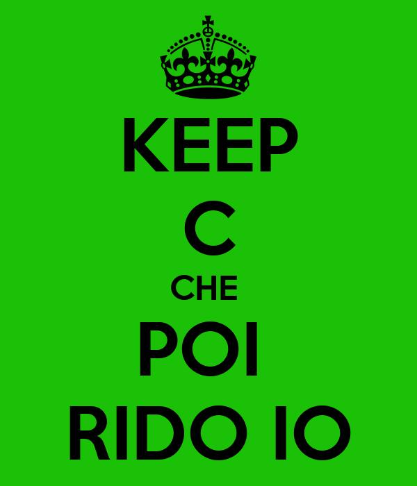 KEEP C CHE  POI  RIDO IO