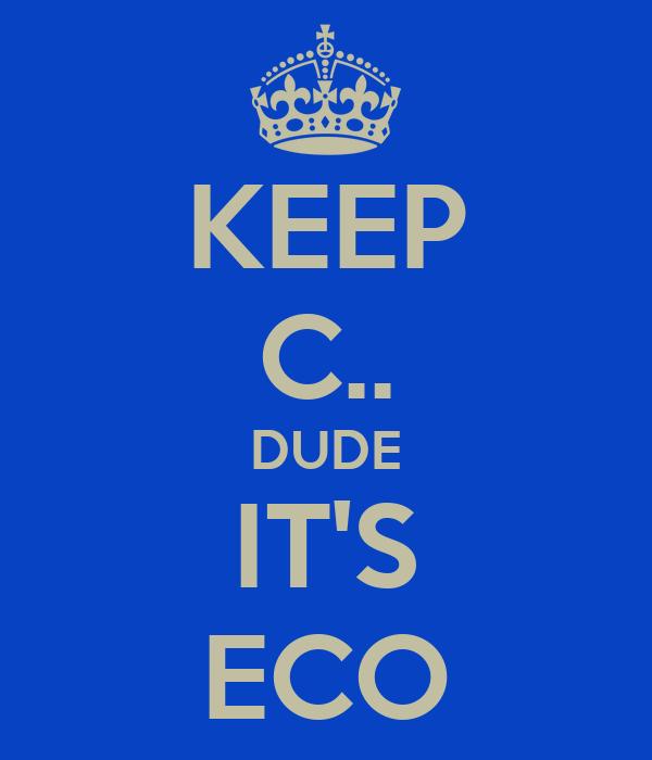 KEEP C.. DUDE IT'S ECO