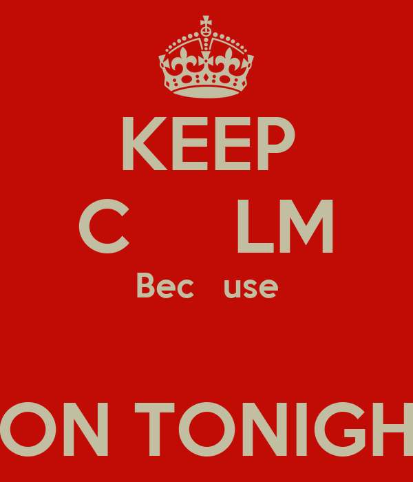 KEEP C     LM Bec   use  IS ON TONIGHT!