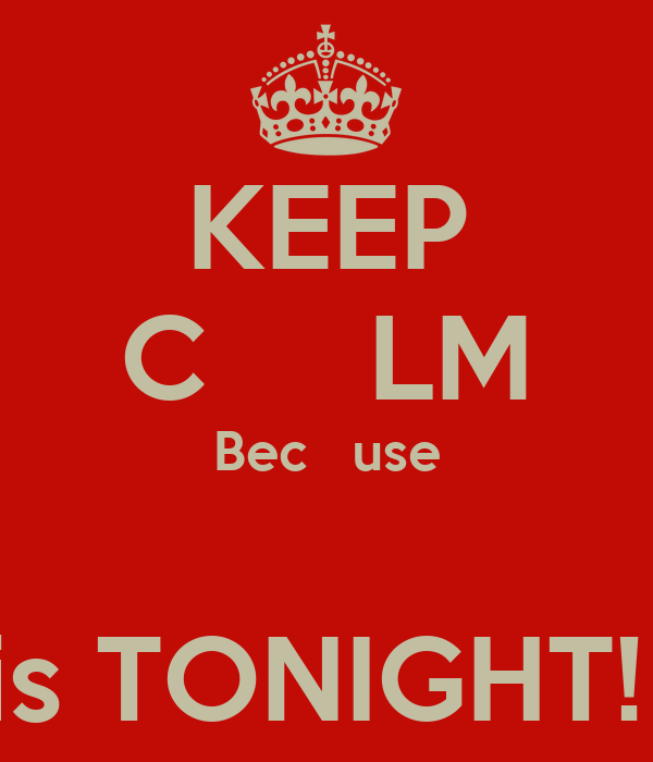 KEEP C     LM Bec   use                is TONIGHT!