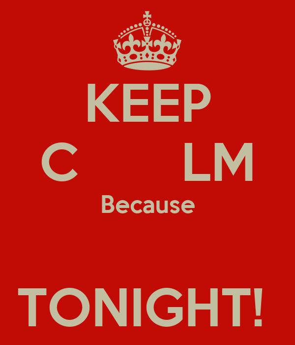 KEEP C       LM Because  TONIGHT!