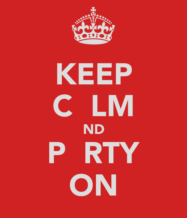 KEEP C  LM ND P  RTY ON
