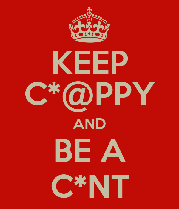 KEEP C*@PPY AND BE A C*NT
