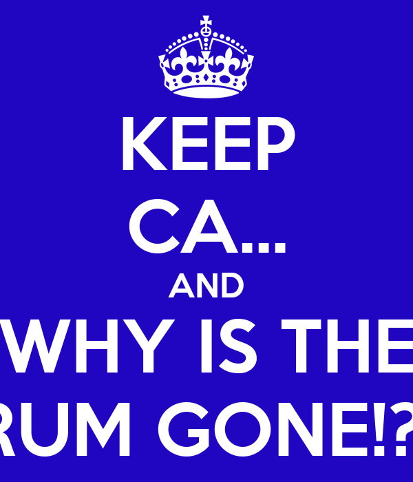 KEEP CA... AND WHY IS THE RUM GONE!?!