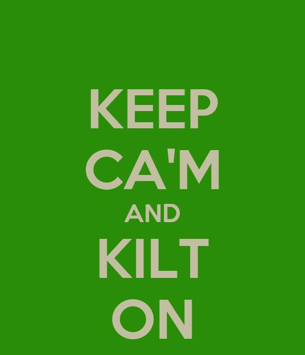 KEEP CA'M AND KILT ON