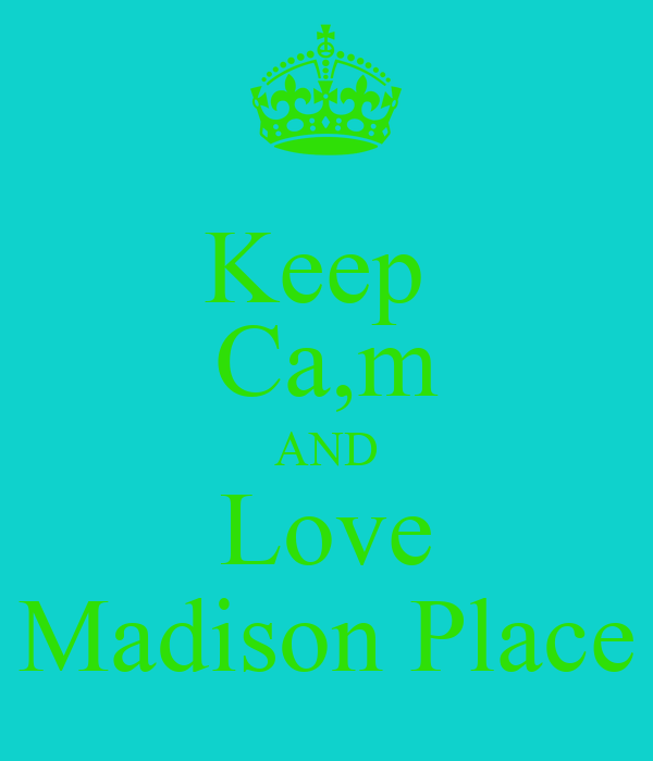 Keep  Ca,m AND Love Madison Place