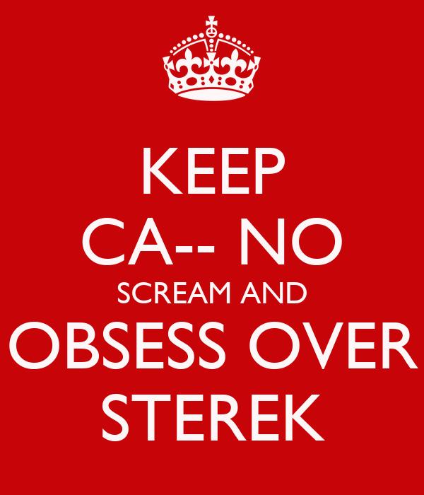 KEEP CA-- NO SCREAM AND OBSESS OVER STEREK