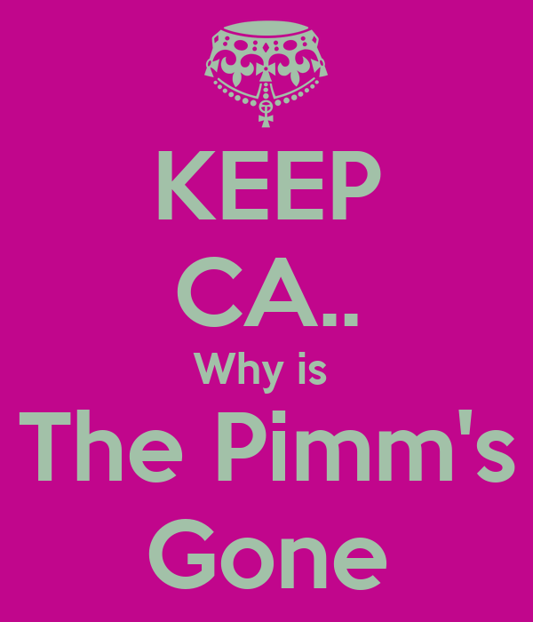 KEEP CA.. Why is  The Pimm's Gone