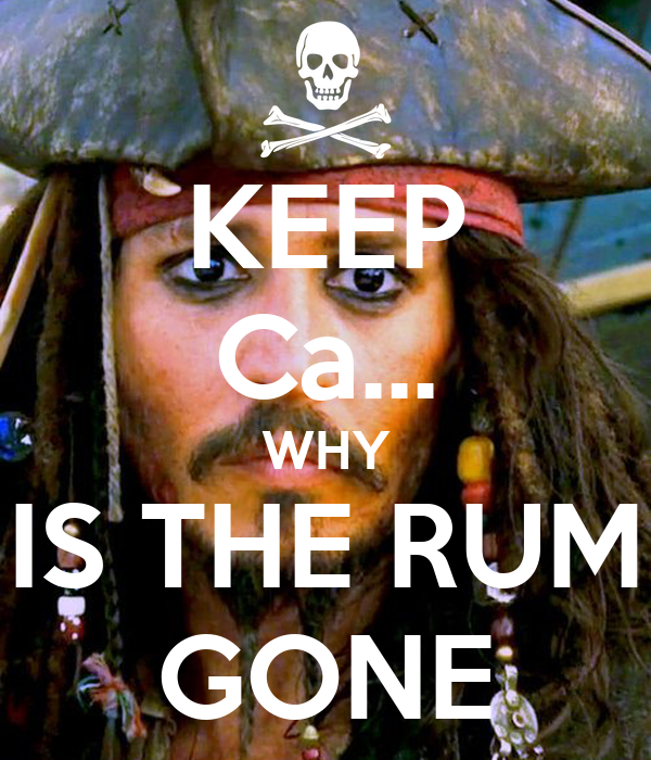 KEEP Ca... WHY IS THE RUM GONE