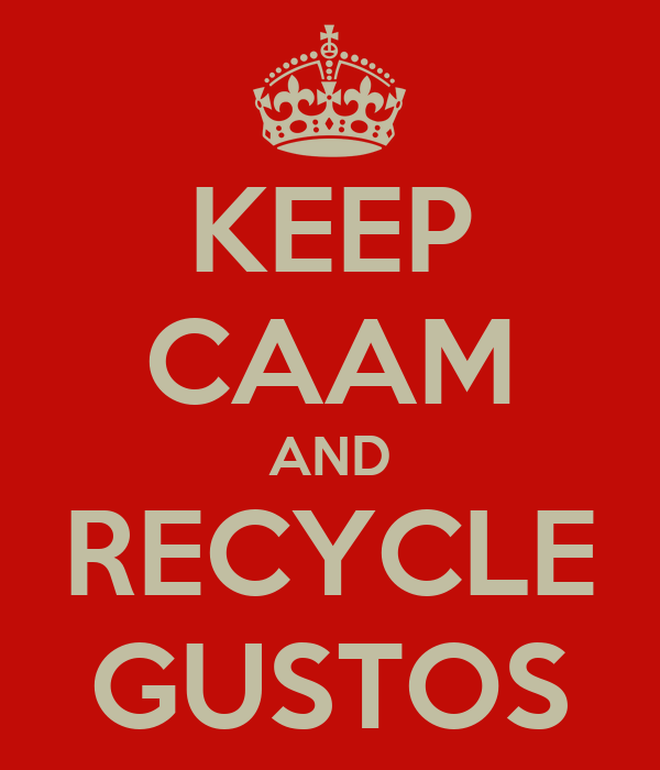 KEEP CAAM AND RECYCLE GUSTOS