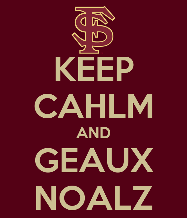 KEEP CAHLM AND GEAUX NOALZ