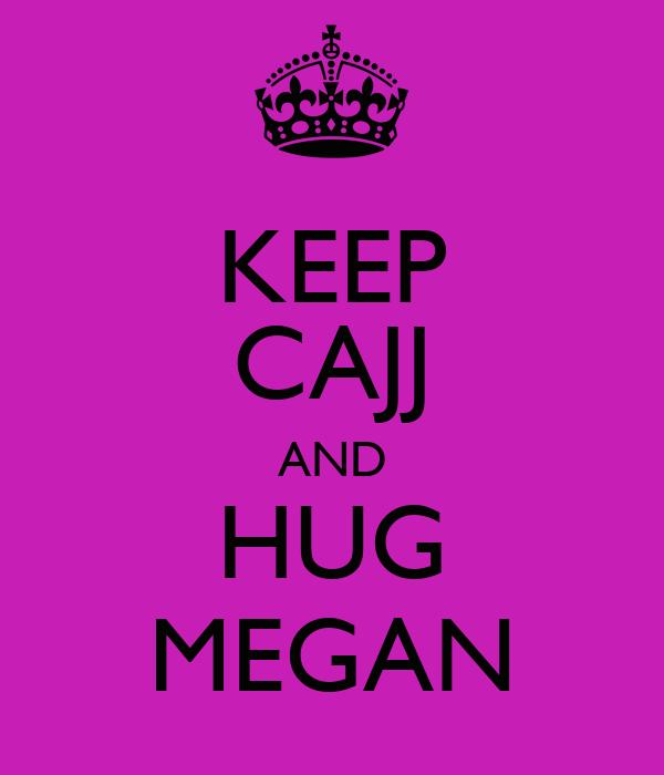 KEEP CAJJ AND HUG MEGAN