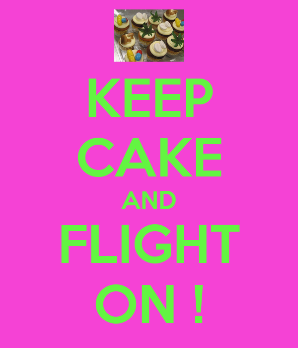 KEEP CAKE AND FLIGHT ON !