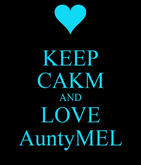KEEP CAKM AND LOVE AuntyMEL