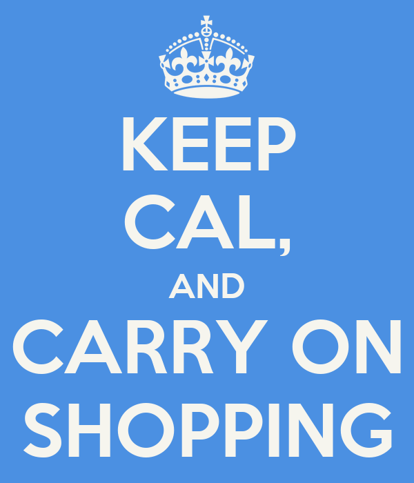 KEEP CAL, AND CARRY ON SHOPPING