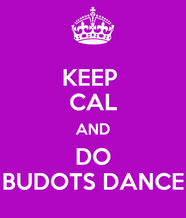 KEEP  CAL AND DO BUDOTS DANCE