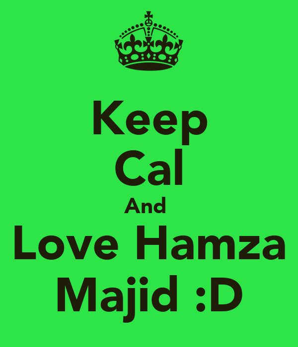 Keep Cal And  Love Hamza Majid :D