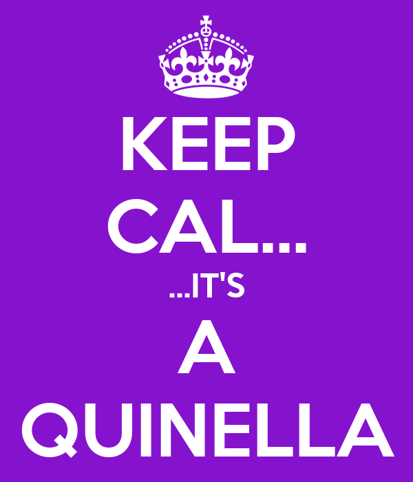 KEEP CAL... ...IT'S A QUINELLA