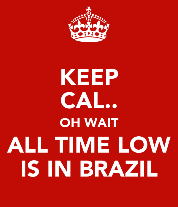 KEEP CAL.. OH WAIT ALL TIME LOW IS IN BRAZIL