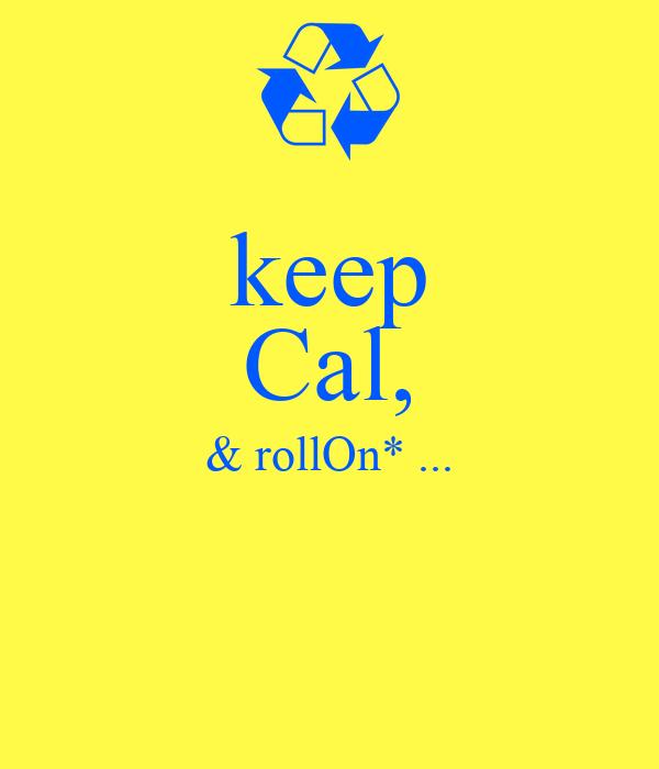 keep Cal, & rollOn* ...