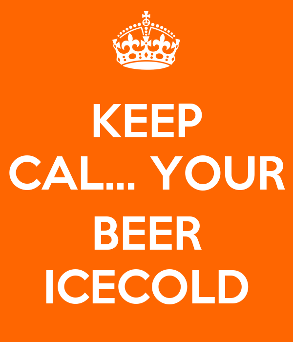 KEEP CAL... YOUR  BEER ICECOLD