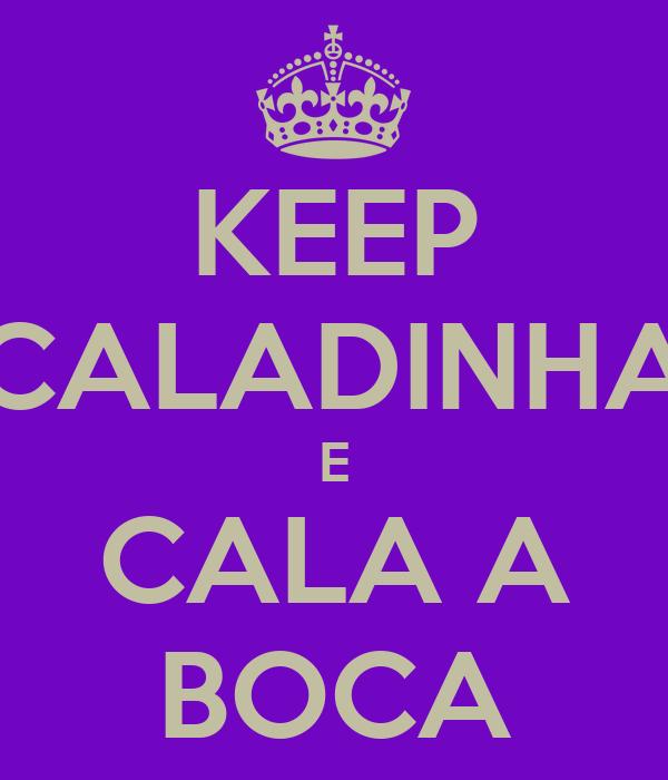 KEEP CALADINHA E CALA A BOCA
