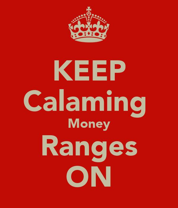 KEEP Calaming  Money Ranges ON