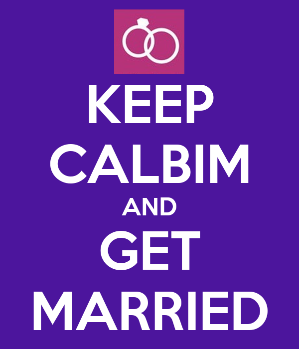 KEEP CALBIM AND GET MARRIED
